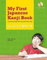 My First Japanese Kanji Book : Learning Kanji the Fun and Easy Way! - Eriko Sato