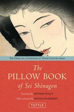 Pillow Book of Sei Shonagon : The Diary of a 10th Century Courtesan in Heian Japan - Arthur Waley
