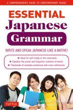 Essential Japanese Grammar : A Comprehensive Guide to Contemporary Usage - Masahiro Tanimori