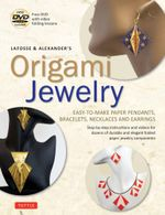 Lafosse & Alexander's Origami Jewelry : Easy-To-Make Paper Pendants, Bracelets, Necklaces and Earrings [Origami Book & DVD] - Michael Lafosse