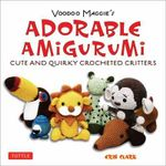 Voodoo Maggie's Adorable Amigurumi : Cute and Quirky Crochet Critters - Erin Clark