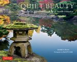Quiet Beauty : Japanese Gardens of North America - Kendall H. Brown