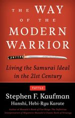 Way of the Modern Warrior : Living the Samurai Ideal in the 21st Century - Stephen F. Kaufman
