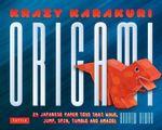 Krazy Karakuri Origami Toys Kit : Paper Toys That Walk, Jump, Spin and Amaze! - Andrew Dewar