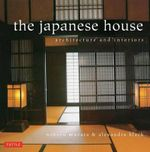 The Japanese House : Architecture and Interiors - Alexandra Black