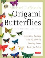 Michael LaFosse's Origami Butterflies : Innovative Designs from the Leading Paper Butterfly Artist - Michael G. LaFosse