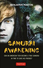 Samurai Awakening : Can An American Teen Become A True Samurai In Time To Save His Friends? - Benjamin Martin