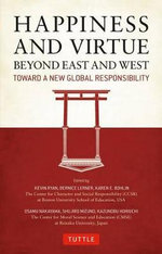 Happiness and Virtue Beyond East and West : Toward a New Global Responsibility - Kevin Ryan