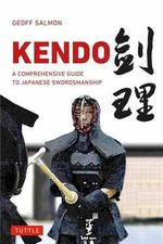 Kendo : A Comprehensive Guide to Japanese Swordsmanship - Geoffrey Salmon