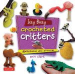 Itty Bitty Crocheted Critter : Amigurumi with Attitude! - Erin Clark