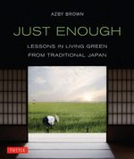 Just Enough : Lessons in Living Green from Traditional Japan - Azby Brown