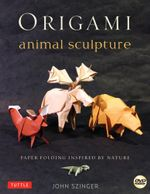 Origami Animal Sculpture : Paper Folding Inspired by Nature-Includes Instructional - John Szinger