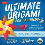 Ultimate Origami for Beginners Kit : The Perfect Introduction to Paper Folding - Michael G. LaFosse