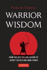 Warrior Wisdom : A Comprehensive Guide to Japanese Swordsmanship - Kazumi Tabata