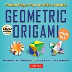 Geometric Origami Mini Kit : 3D Paper Fun for Kids and Adults - Michael G. LaFosse