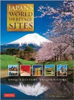 Japan's World Heritage Sites : Unique Culture, Unique Nature - John Dougill