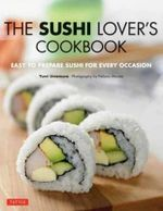 The Sushi Lover's Cookbook : Easy to Prepare Sushi for Every Occasion - Yumi Umemura