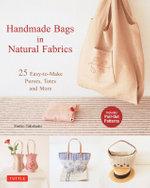Handmade Bags in Natural Fabrics : Over 25 Easy-to-Make Purses, Totes and More - Emiko Takahashi