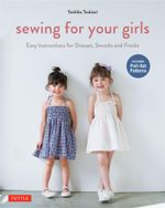 Sewing for Your Girls : Easy Instructions for Dresses, Frocks and Smocks - Yoshiko Tsukiori
