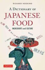 A Dictionary of Japanese Food : Ingredients and culture - Richard Hoskings