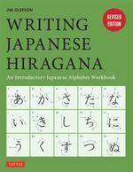 Writing Japanese Hiragana : An Introductory Japanese Language Workbook - Jim Gleeson