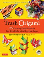 Trash Origami : 25 Paper Folding Projects Reusing Everyday Materials [Origami Book, DVD, 25 Projects] - Michael G LaFosse
