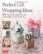 Perfect Paper Gift Wrapping Ideas : 101 Ways to Personalize Your Gift Using Simple, Everyday Materials - Hiroe Miyaoka