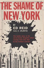 The Shame of New York : The Inside Story of the Secret Crime Kingdom Which Reaches from City Hall to the Farthest Suburbs - Ed Reid