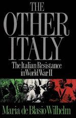 The Other Italy the Italian Resistance in World War II - Maria De Blasio Wilhelm