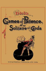 Dick's Games of Patience or Solitaire with Cards - William B Dick