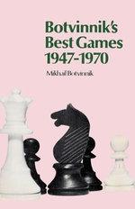 Botvinnik's Best Games 1947-1970 - Mikhail Botvinnik