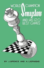 World Champion Smyslov and His 120 Best Games - Alexander Liepnieks