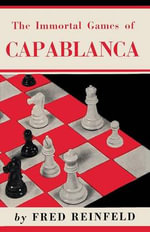 The Immortal Games of Capablanca - Fred Reinfeld