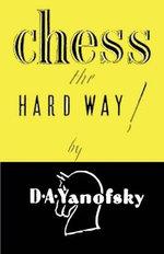 Chess the Hard Way! - Daniel a Yanofsky