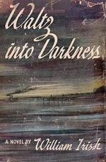 Waltz Into Darkness - Cornell Woolrich