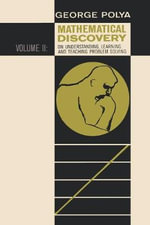 Mathematical Discovery on Understanding, Learning, and Teaching Problem Solving, Volume II - Polya George