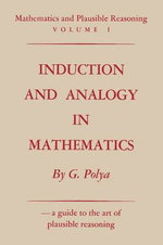 Mathematics and Plausible Reasoning, Volume 1 : Induction and Analogy in Mathematics - George Polya