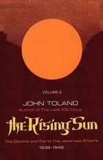 The Rising Sun : The Decline and Fall of the Japanese Empire 1936-1945, Volume Two - John Toland