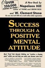 Success Through A Positive Mental Attitude : The Greatest Writings of All Time on the Secrets t... - Napoleon Hill