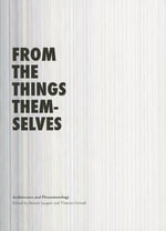 From the Things Themselves : Architecture and Phenomenology