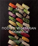 Nobu Vegetarian Cookbook - Nobu Matsuhisa