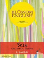 Blossom English : Skin and Other Stories by Roald Dahl: An English Language Study Book for High Level Students - John Stephen Knodell