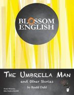 Blossom English : The Umbrella Man and Other Stories by Roald Dahl: An English Language Study Workbook for Advanced Students - John Stephen Knodell