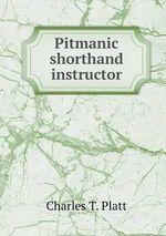 Pitmanic Shorthand Instructor - Charles T Platt