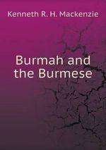 Burmah and the Burmese - Kenneth R H MacKenzie