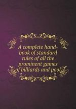 A Complete Hand-Book of Standard Rules of All the Prominent Games of Billiards and Pool - Brunswick Corporation
