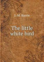 The Little White Bird - James Matthew Barrie