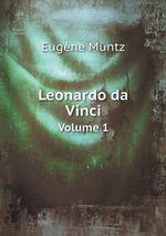 Leonardo Da Vinci Volume 1 - Eugene Muntz