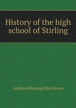 History of the High School of Stirling - Andrew Fleming Hutchison
