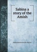 Sabina a Story of the Amish - Helen Reimensnyder Martin